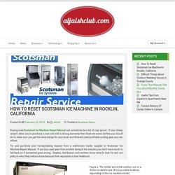 How To Reset Scotsman Ice Machine In Rocklin, California