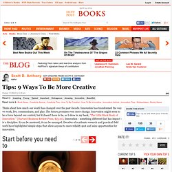 Scott D. Anthony: Tips: 9 Ways To Be More Creative