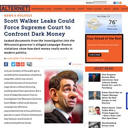 Scott Walker Leaks Could Force Supreme Court to Confront Dark Money