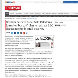 Scottish news website Bella Caledonia launches 'buycott' plan to redirect BBC licence fee funds amid bias row