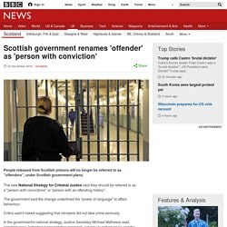 Scottish government renames 'offender' as 'person with conviction'