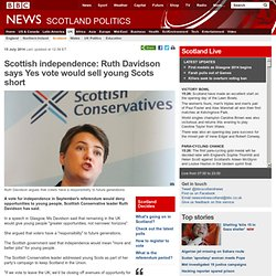 Scottish independence: Ruth Davidson says Yes vote would sell young Scots short