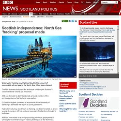 Scottish independence: North Sea 'fracking' proposal made