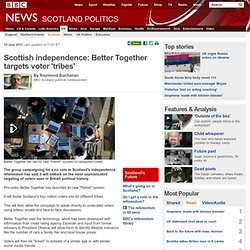 Scottish independence: Better Together targets voter 'tribes'