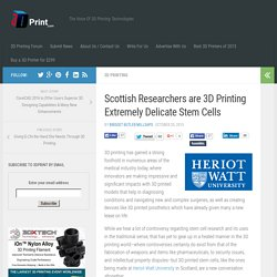 Scottish Researchers are 3D Printing Extremely Delicate Stem Cells