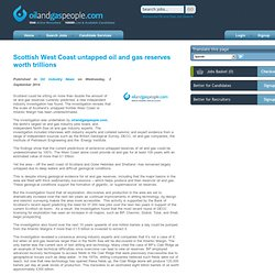 Scottish West Coast untapped oil and gas reserves worth trillions - Oil and Gas News