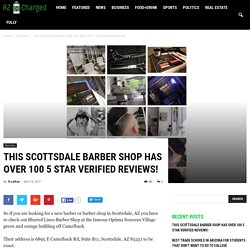 This Scottsdale Barber Shop Has Over 100 5 Star Verified Reviews! - Find out Who?
