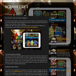 SCR888 CUCI: Live Casino: Like the Name Suggests