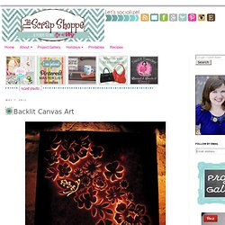 The Scrap Shoppe: Backlit Canvas Art