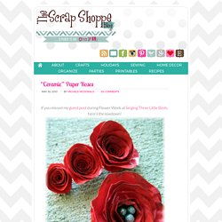 "The Scrap Shoppe: ""Ceramic"" Paper Roses"
