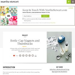 Bottle-Cap Magnets and Thumbtacks - Martha Stewart Crafts