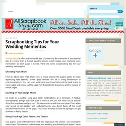 Scrapbooking Tips for Your Wedding Mementos