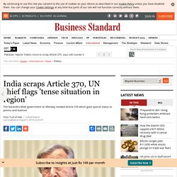 India scraps Article 370, UN chief flags 'tense situation in region'