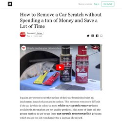How to Remove a Car Scratch without Spending a ton of Money and Save a Lot of Time