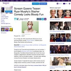 Scream Queens Teaser: Ryan Murphy's Slasher Comedy Looks Bloody Fun