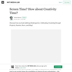 Screen Time? How about Creativity Time? – MIT MEDIA LAB