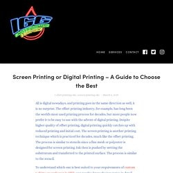 Screen Printing or Digital Printing – A Guide to Choose the Best