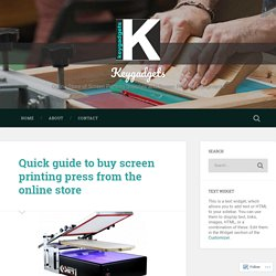 Quick guide to buy screen printing press from the online store – Keygadgets