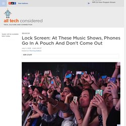 Lock Screen: At These Music Shows, Phones Go In A Pouch And Don't Come Out : All Tech Considered