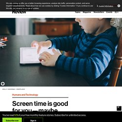 Screen time is good for you—maybe