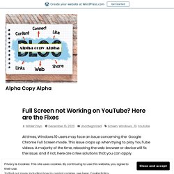 Full Screen not Working on YouTube? Here are the Fixes – Alpha Copy Alpha