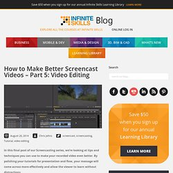 How to Make Better Screencast Videos – Part 5: Video Editing