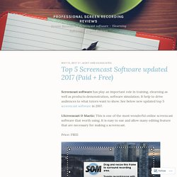 Top 5 Screencast Software updated 2017 (Paid + Free) – Professional screen recording reviews