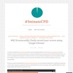 #62 Screencastify: Easily record your screen using Google Chrome – #1minuteCPD