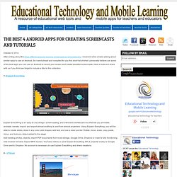 Educational Technology and Mobile Learning: The Best 4 Android Apps for Creating Screencasts and Tutorials