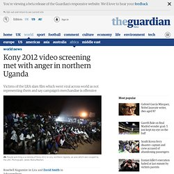 Kony 2012 video screening met with anger in northern Uganda | World news