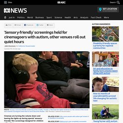 'Sensory-friendly' screenings held for cinemagoers with autism, other venues roll out quiet hours