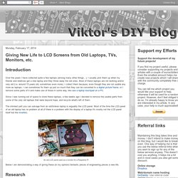 Viktor's DIY: Giving New Life to LCD Screens from Old Laptops, TVs, Monitors, etc.