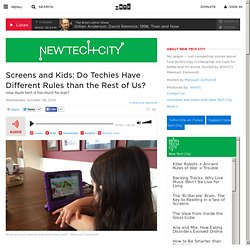 New Tech City: Screens and Kids: Do Techies Have Different Rules than the Rest of Us?