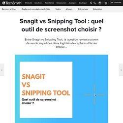 Snagit vs Snipping Tool : quel outil de screenshot choisir ? - Bienvenue sur le blog TechSmith