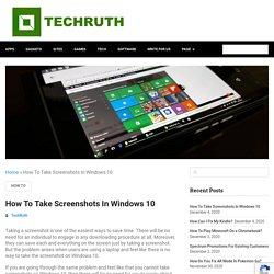 How To Take Screenshots In Windows 10 (5 Methods)
