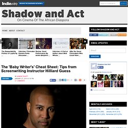 The Baby Writer's Cheat Sheet: Tips from Screenwriting Instructor Hilliard Guess | Shadow and Act