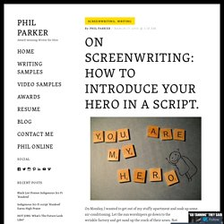 ON SCREENWRITING: How to introduce your hero in a script. – Phil Parker