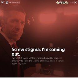 Screw stigma. I'm coming out.