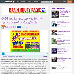 OMG you just got screwed by the system hosted by Craig Sicilia 03/03 by Brain Injury Radio