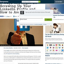 3 Ways You Might Be Screwing Up Your LinkedIn Profile and How to Avoid Them