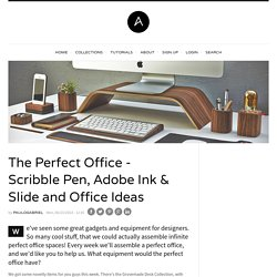 The Perfect Office - Scribble Pen, Adobe Ink & Slide and Office Ideas