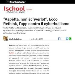 """""""Aspetta, non scriverlo!"""". Ecco Rethink, l'app contro il cyberbullismo"""