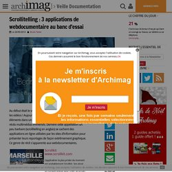 Scrollitelling : 3 applications de webdocumentaire au banc d'essai