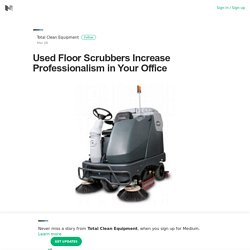 Used Floor Scrubbers Increase Professionalism in Your Office