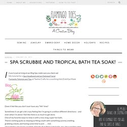 Spa Scrubbie and Tropical Bath Tea Soak!