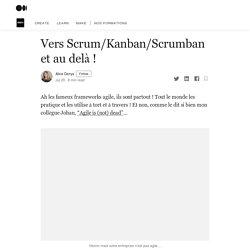 Vers Scrum/Kanban/Scrumban et au delà !