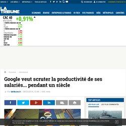Google veut scruter la productivité de ses salariés... pendant un siècle