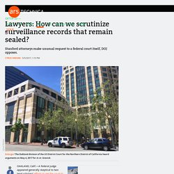 Lawyers: How can we scrutinize surveillance records that remain sealed?