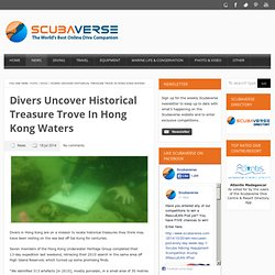 Divers uncover historical treasure trove in Hong Kong waters - ScubaverseScubaverse