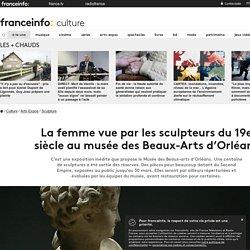La femme vue par les sculpteurs du 19e siècle au musée des Beaux-Arts d'Orléans